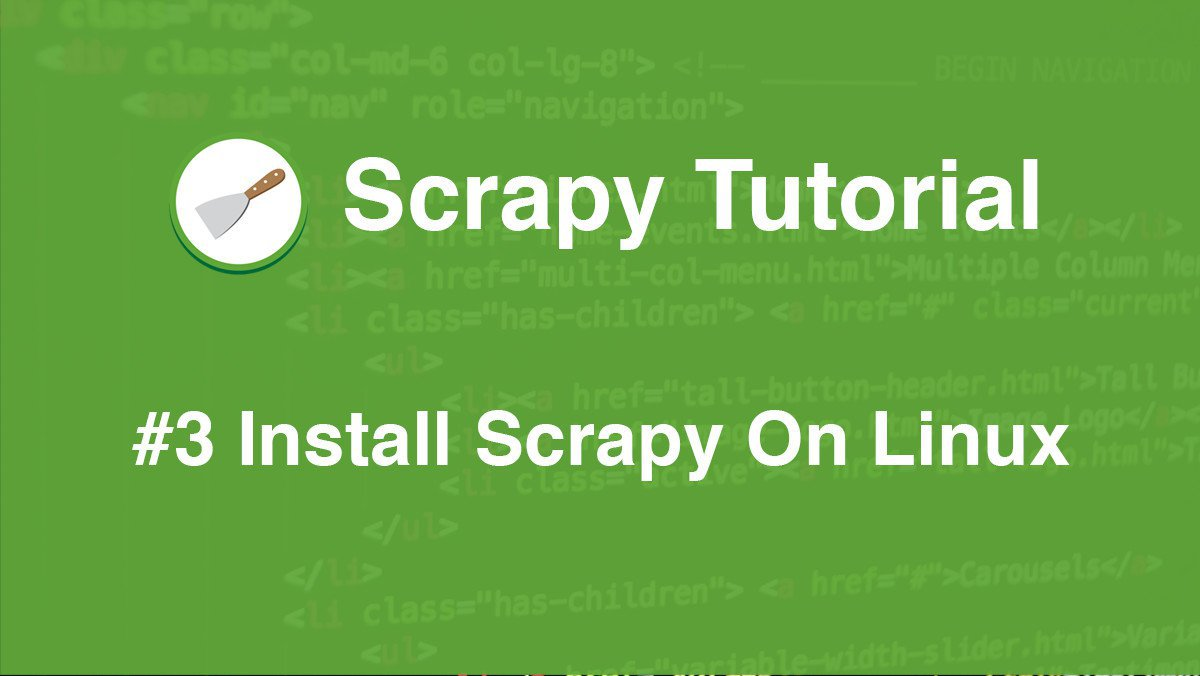 Scrapy Tutorial #3: How To Install Scrapy On Linux